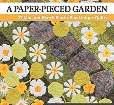 A Paper-Pieced Garden:  27 Mix and Match Blocks Plus Unique Quilts