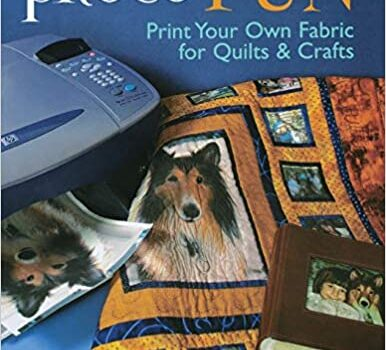 Photo Fun: Print Your Own Fabric for Quilts & Crafts