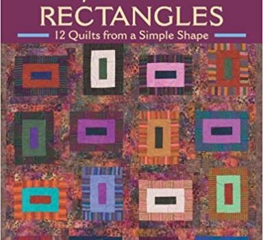 Spectacular Rectangles: 12 Quilts from a Simple Shape