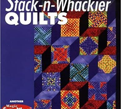 Stack-N-Whackier Quilts: Another Magic Stack-n-Whack Book