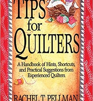 Tips For Quilters: A Handbook of Hints, Shortcuts,and practical Suggestions from Experienced Quilters