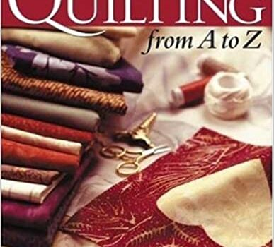 All About Quilting From A to Z