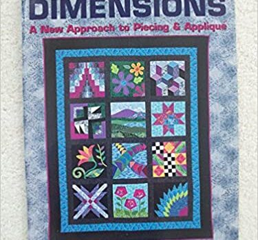 Dimensions a New Approach to Piecing & Applique