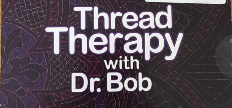 Thread Therapy with Dr. Bob