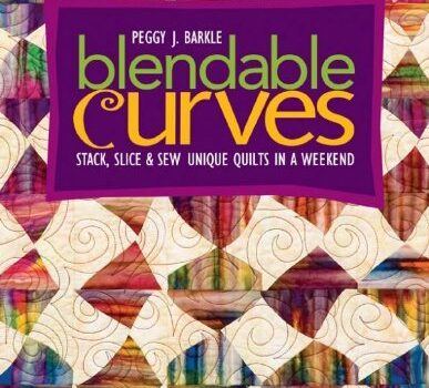 Blendable Curves: Stack, Slice & Sew Unique Quilts in a Weekend: Stack, Slice and Sew Unique Quilts in a Weekend
