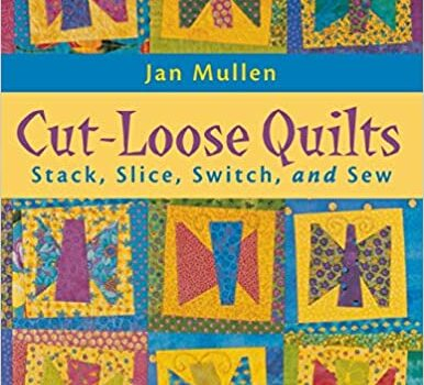 Cut-Loose Quilts: Stack, Slice, Switch, and Sew