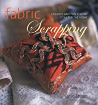 Fabric Scrapping: Creative and Fun Sewing Ideas for the Home